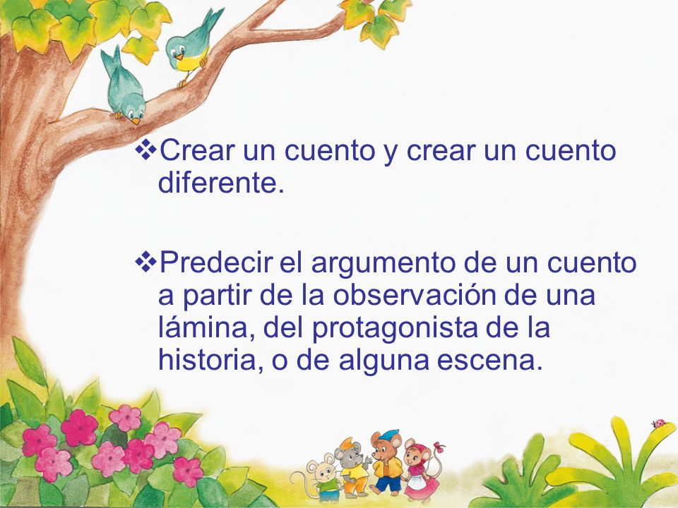 Crear un cuento y crear un cuento diferente.