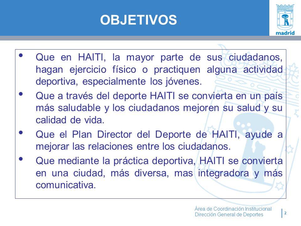 OBJETIVOS Que en HAITI, la mayor parte de sus ciudadanos, hagan ejercicio físico o practiquen alguna actividad deportiva, especialmente los jóvenes.
