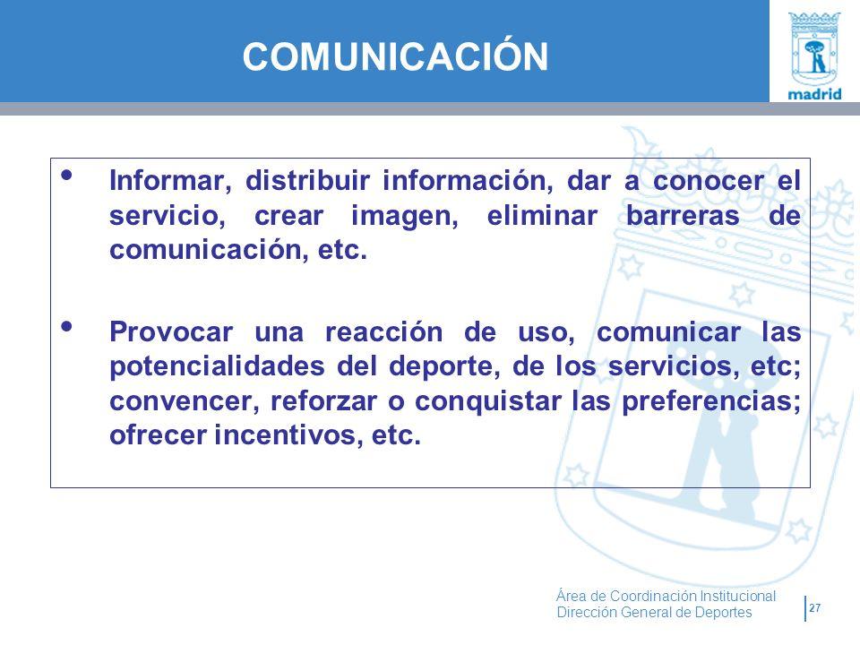 COMUNICACIÓN Informar, distribuir información, dar a conocer el servicio, crear imagen, eliminar barreras de comunicación, etc.