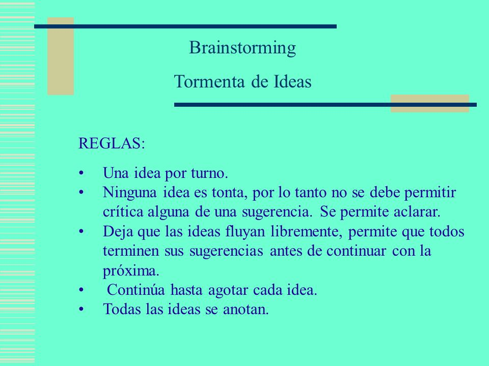 Brainstorming Tormenta de Ideas REGLAS: Una idea por turno.