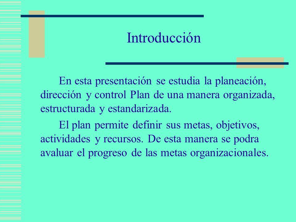 IntroducciónEn esta presentación se estudia la planeación, dirección y control Plan de una manera organizada, estructurada y estandarizada.