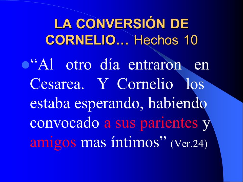 LA CONVERSIÓN DE CORNELIO… Hechos 10