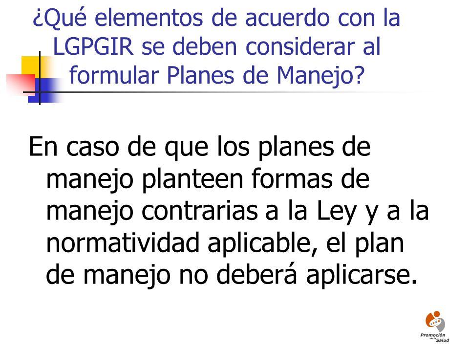 ¿Qué elementos de acuerdo con la LGPGIR se deben considerar al formular Planes de Manejo