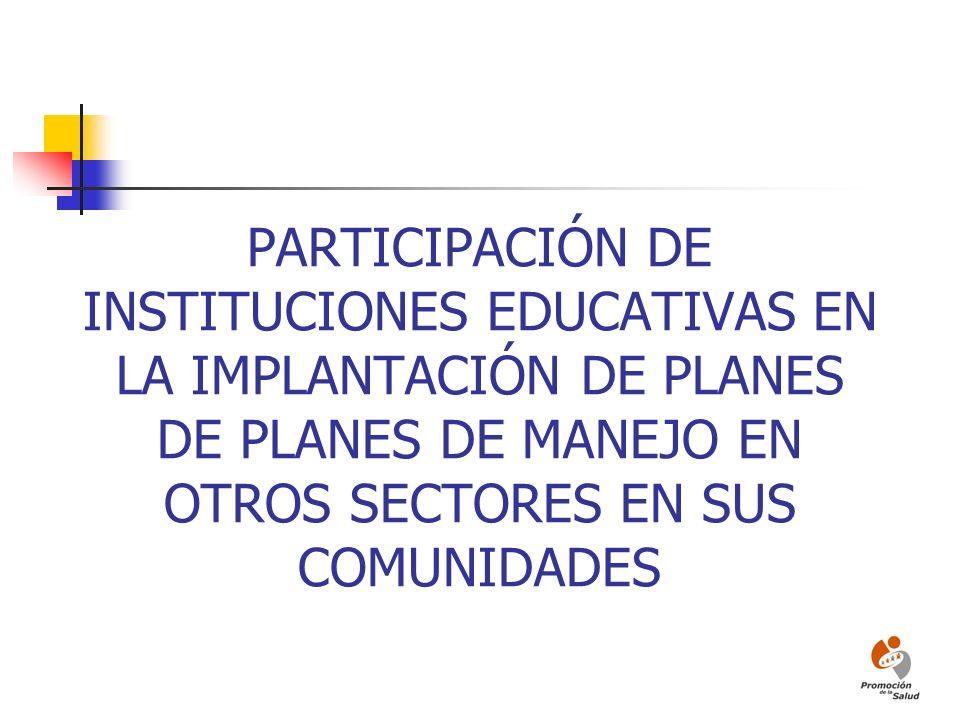 PARTICIPACIÓN DE INSTITUCIONES EDUCATIVAS EN LA IMPLANTACIÓN DE PLANES DE PLANES DE MANEJO EN OTROS SECTORES EN SUS COMUNIDADES
