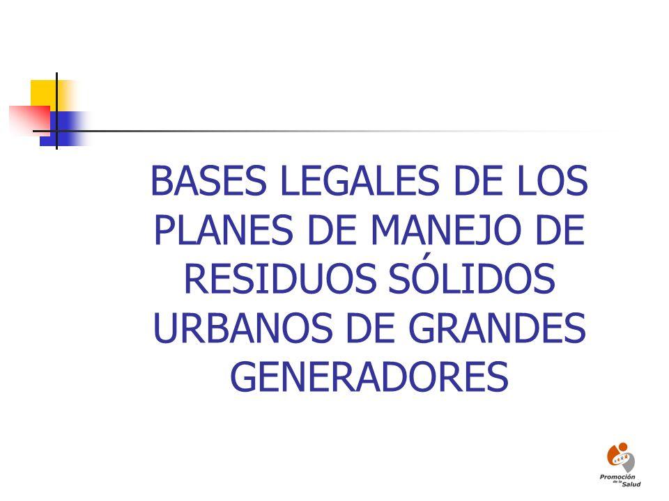 BASES LEGALES DE LOS PLANES DE MANEJO DE RESIDUOS SÓLIDOS URBANOS DE GRANDES GENERADORES
