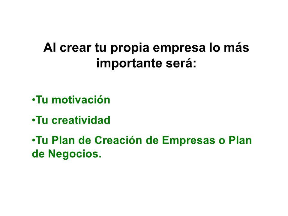 Al crear tu propia empresa lo más importante será: