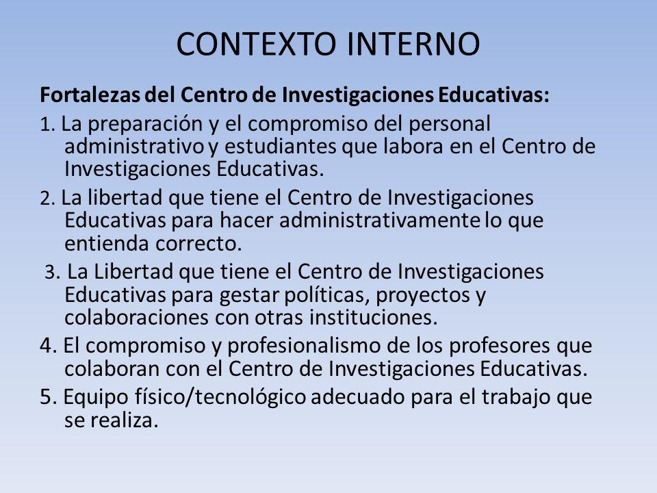 CONTEXTO INTERNO Fortalezas del Centro de Investigaciones Educativas: