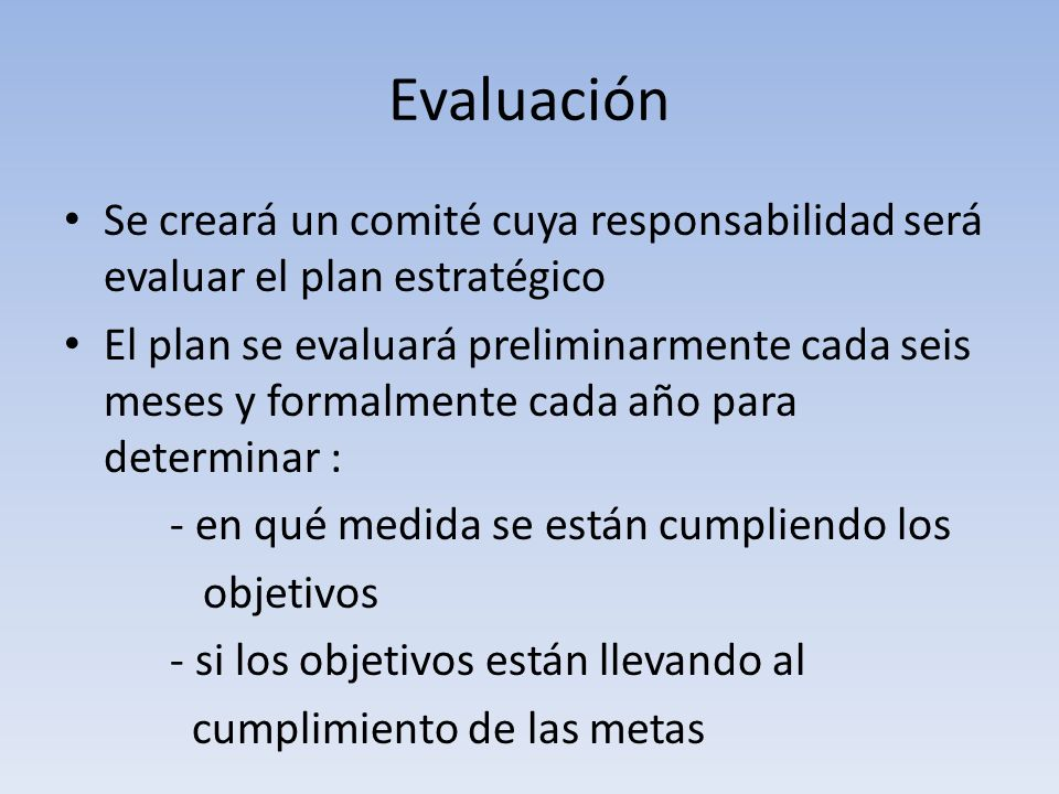 Evaluación Se creará un comité cuya responsabilidad será evaluar el plan estratégico.