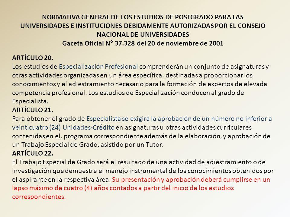 NORMATIVA GENERAL DE LOS ESTUDIOS DE POSTGRADO PARA LAS UNIVERSIDADES E INSTITUCIONES DEBIDAMENTE AUTORIZADAS POR EL CONSEJO NACIONAL DE UNIVERSIDADES Gaceta Oficial N° 37.328 del 20 de noviembre de 2001