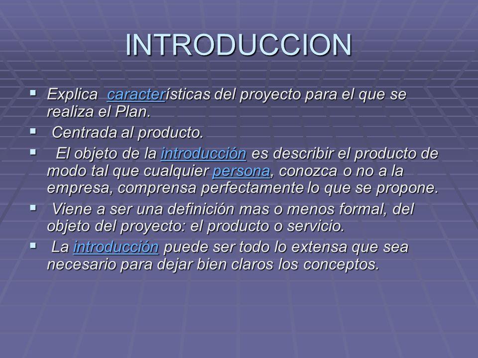 INTRODUCCION Explica características del proyecto para el que se realiza el Plan. Centrada al producto.