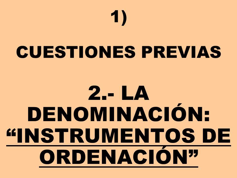 1) CUESTIONES PREVIAS 2.- LA DENOMINACIÓN: INSTRUMENTOS DE ORDENACIÓN