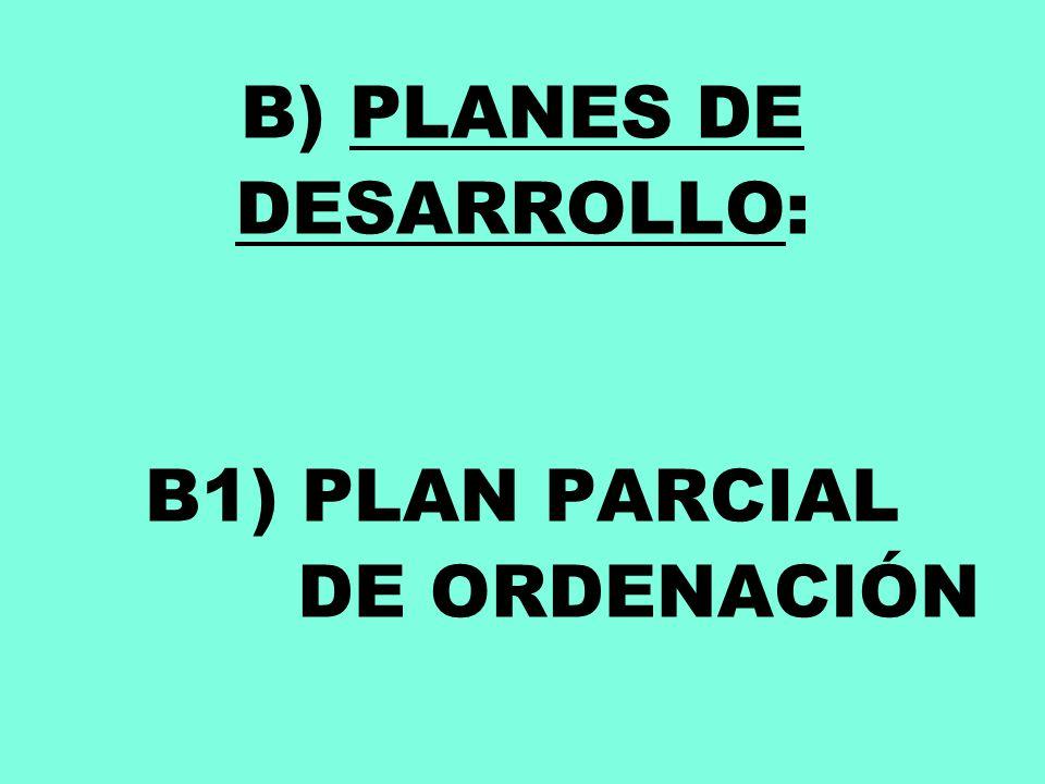 B) PLANES DE DESARROLLO: B1) PLAN PARCIAL DE ORDENACIÓN