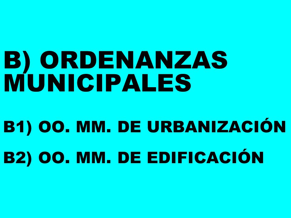 B) ORDENANZAS MUNICIPALES B1) OO. MM. DE URBANIZACIÓN B2) OO. MM