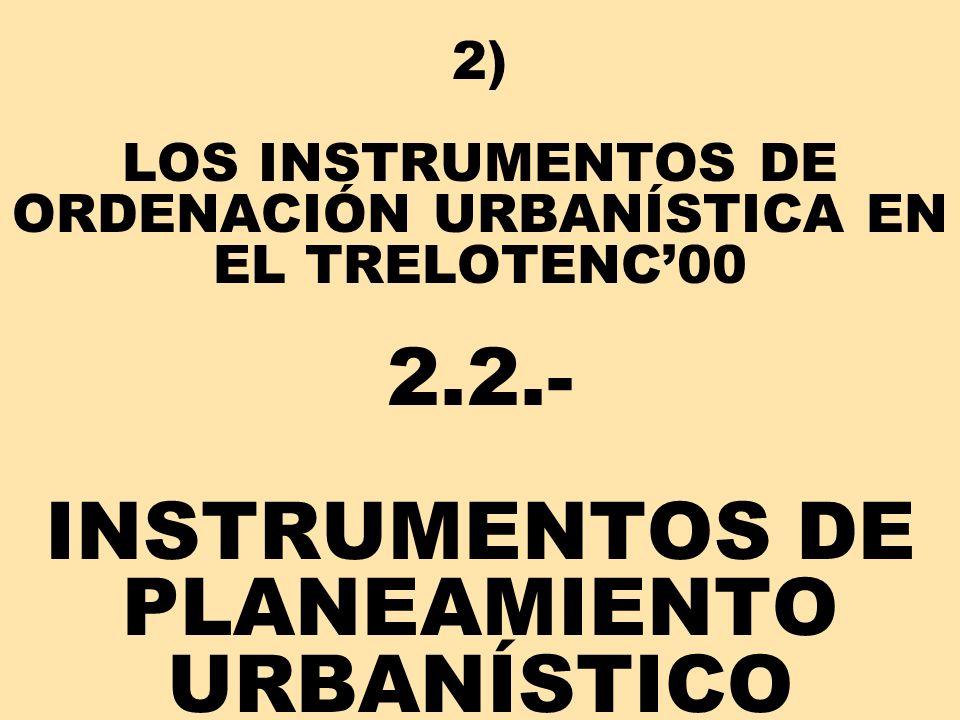 2) LOS INSTRUMENTOS DE ORDENACIÓN URBANÍSTICA EN EL TRELOTENC'00 2. 2