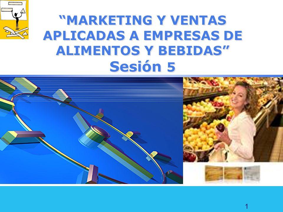MARKETING Y VENTAS APLICADAS A EMPRESAS DE ALIMENTOS Y BEBIDAS Sesión 5