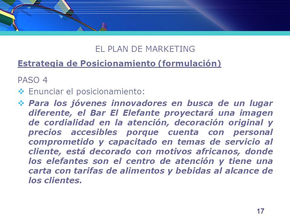 EL PLAN DE MARKETING Estrategia de Posicionamiento (formulación) PASO 4. Enunciar el posicionamiento: