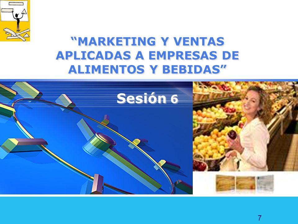 MARKETING Y VENTAS APLICADAS A EMPRESAS DE ALIMENTOS Y BEBIDAS Sesión 6
