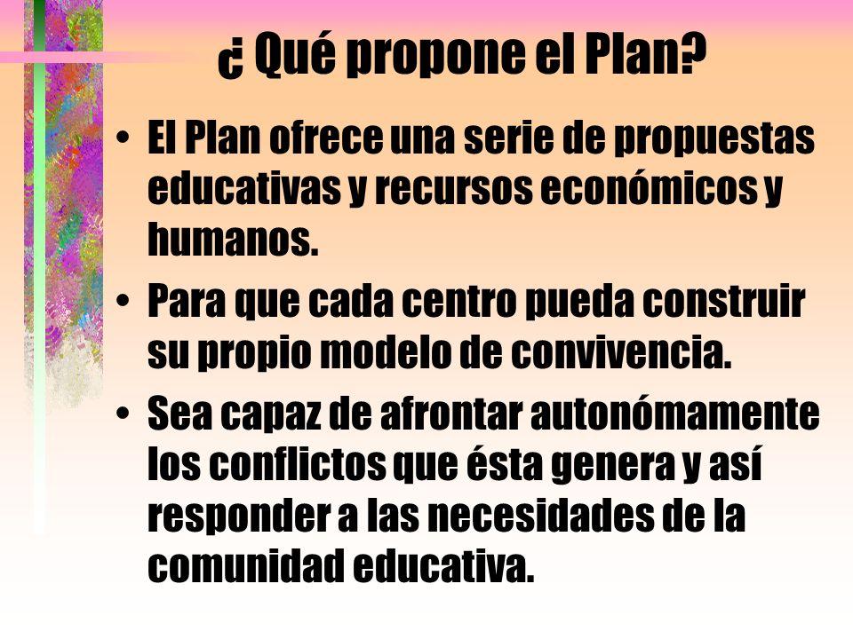 ¿ Qué propone el Plan El Plan ofrece una serie de propuestas educativas y recursos económicos y humanos.
