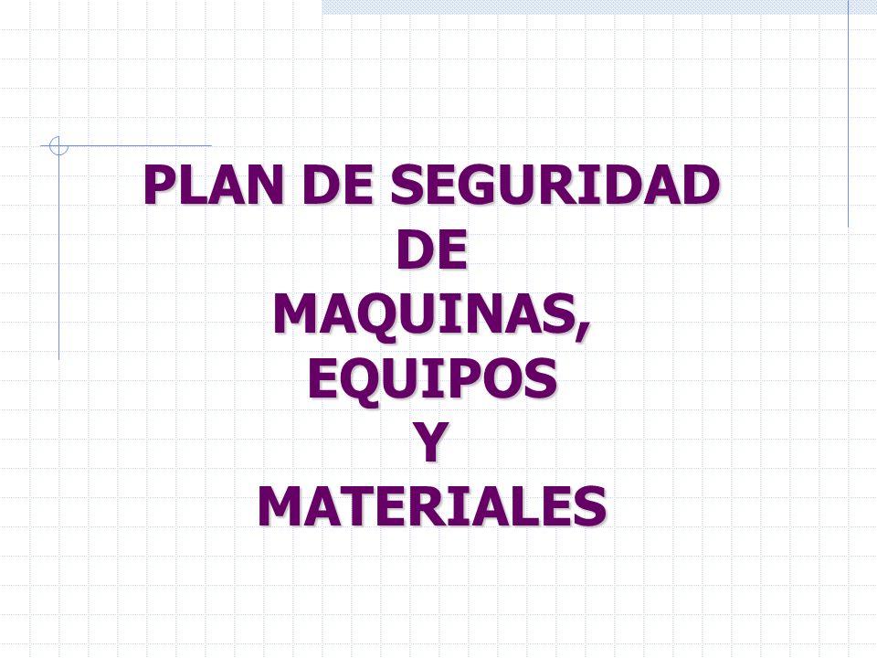 PLAN DE SEGURIDAD DE MAQUINAS, EQUIPOS Y MATERIALES