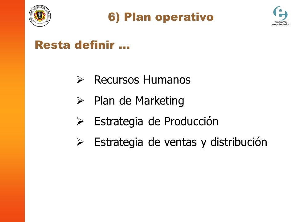 6) Plan operativo Resta definir … Recursos Humanos. Plan de Marketing. Estrategia de Producción.