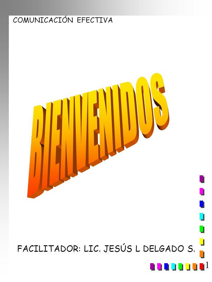 BIENVENIDOS FACILITADOR: LIC. JESÚS L DELGADO S. 1