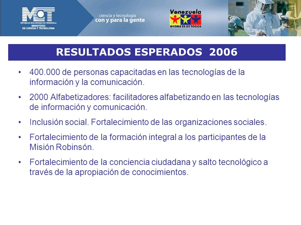 RESULTADOS ESPERADOS 2006 400.000 de personas capacitadas en las tecnologías de la información y la comunicación.