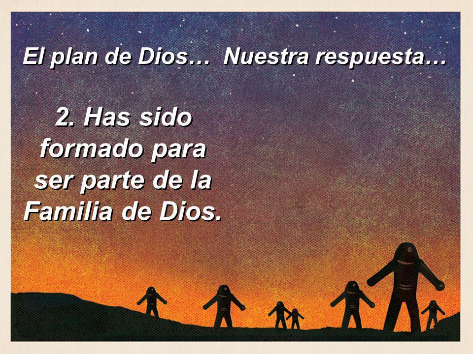 2. Has sido formado para ser parte de la Familia de Dios.