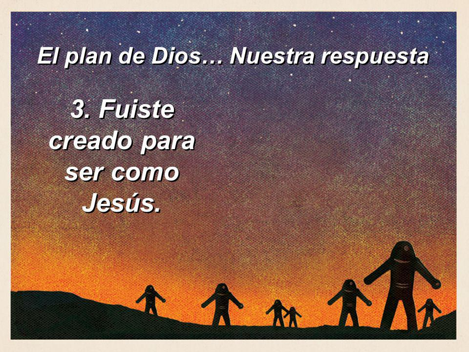 3. Fuiste creado para ser como Jesús.