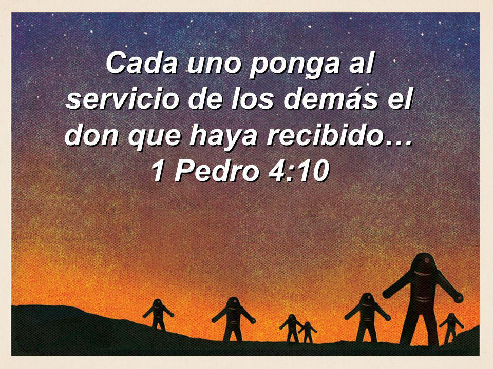 Cada uno ponga al servicio de los demás el don que haya recibido… 1 Pedro 4:10