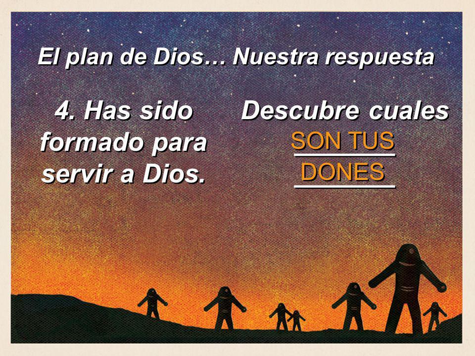 4. Has sido formado para servir a Dios.