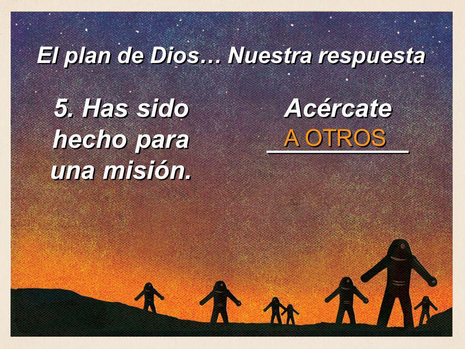 El plan de Dios… Nuestra respuesta 5. Has sido hecho para una misión.