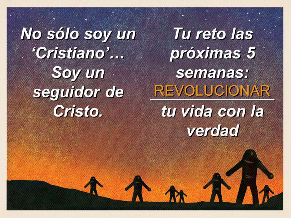 No sólo soy un 'Cristiano'… Soy un seguidor de Cristo.