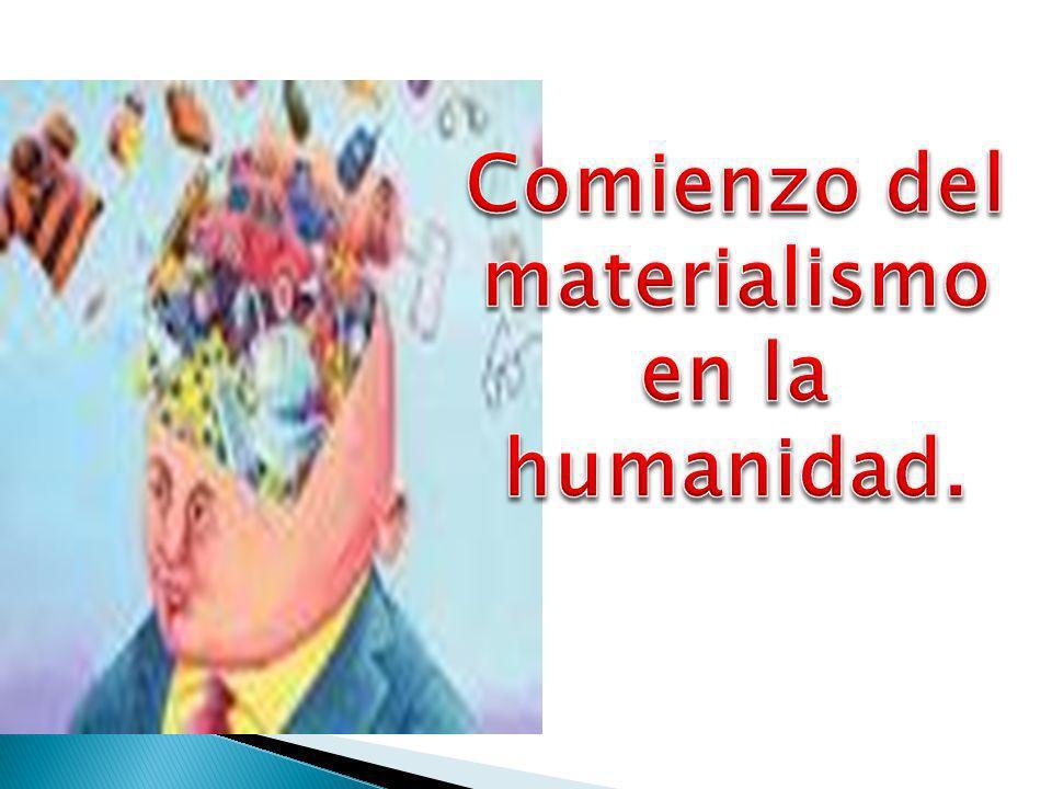 Comienzo del materialismo en la humanidad.