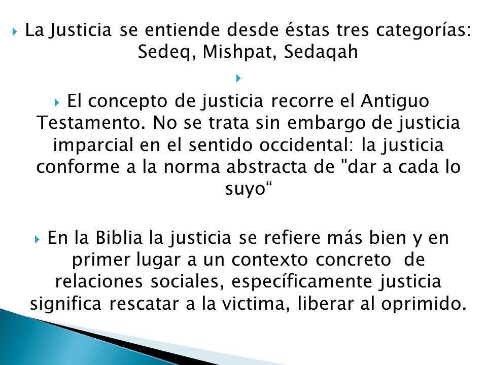 La Justicia se entiende desde éstas tres categorías: Sedeq, Mishpat, Sedaqah