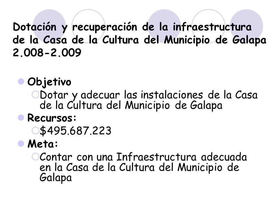 Dotación y recuperación de la infraestructura de la Casa de la Cultura del Municipio de Galapa 2.008-2.009