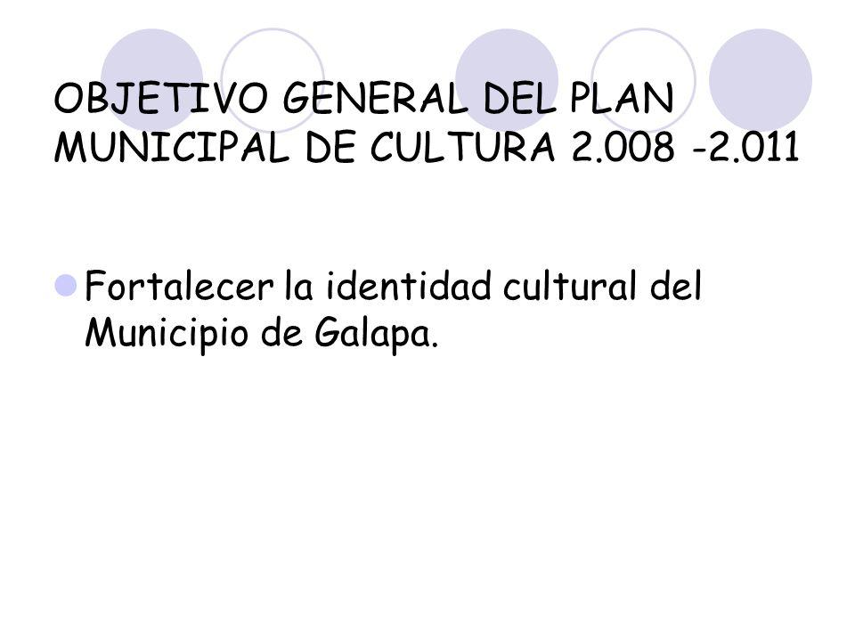 OBJETIVO GENERAL DEL PLAN MUNICIPAL DE CULTURA 2.008 -2.011