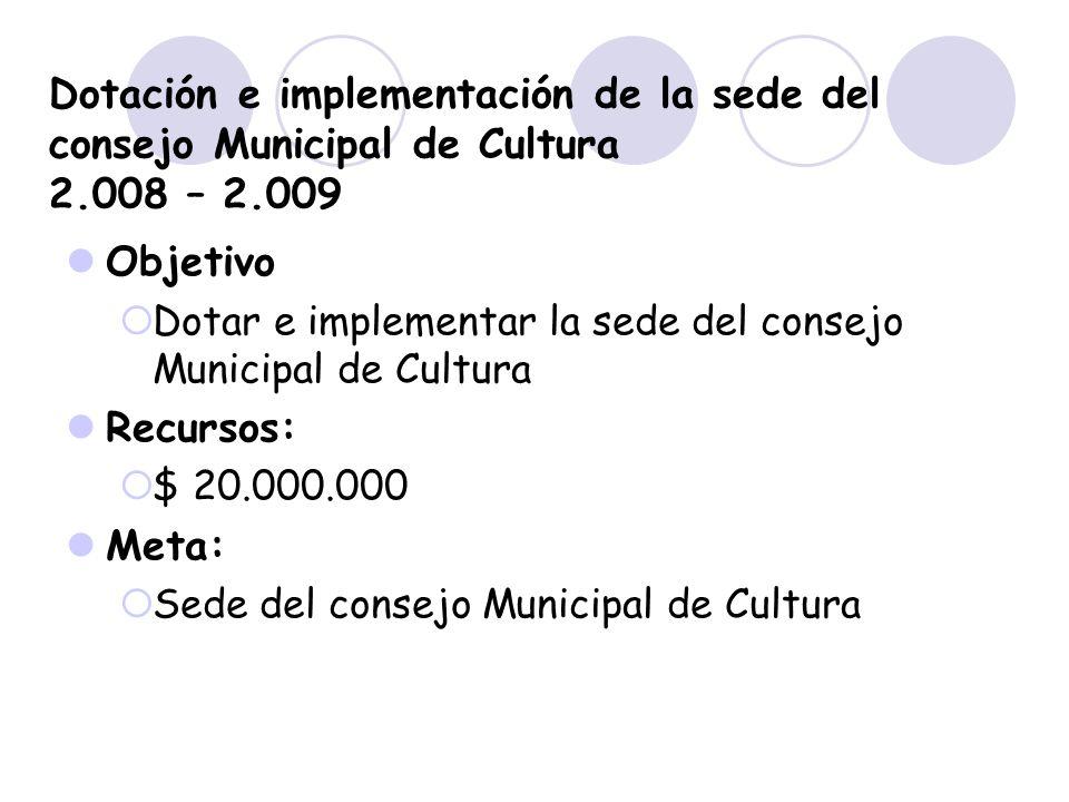 Dotación e implementación de la sede del consejo Municipal de Cultura 2.008 – 2.009
