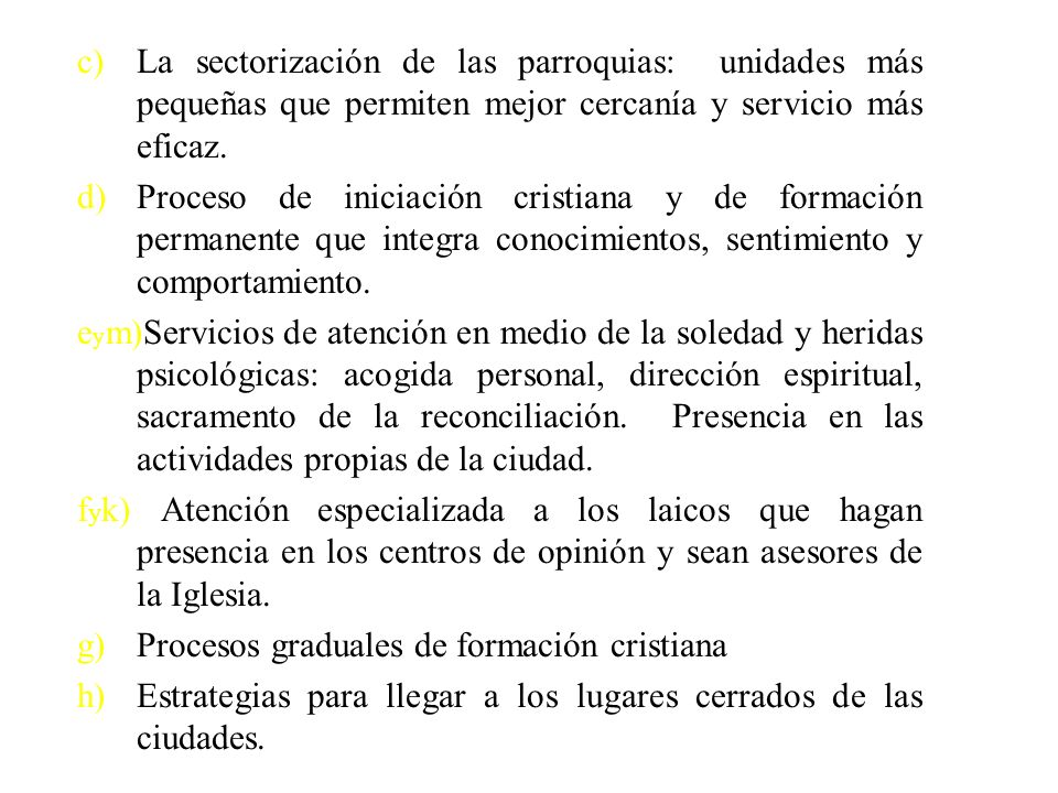 c) La sectorización de las parroquias: unidades más pequeñas que permiten mejor cercanía y servicio más eficaz.