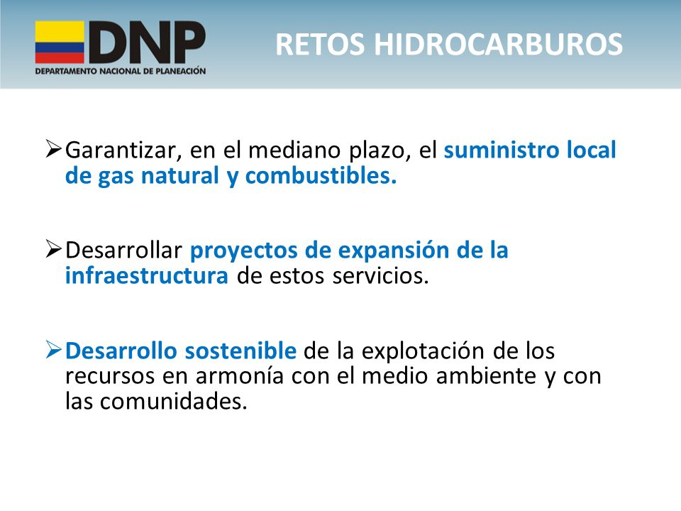 Retos hidrocarburos Garantizar, en el mediano plazo, el suministro local de gas natural y combustibles.
