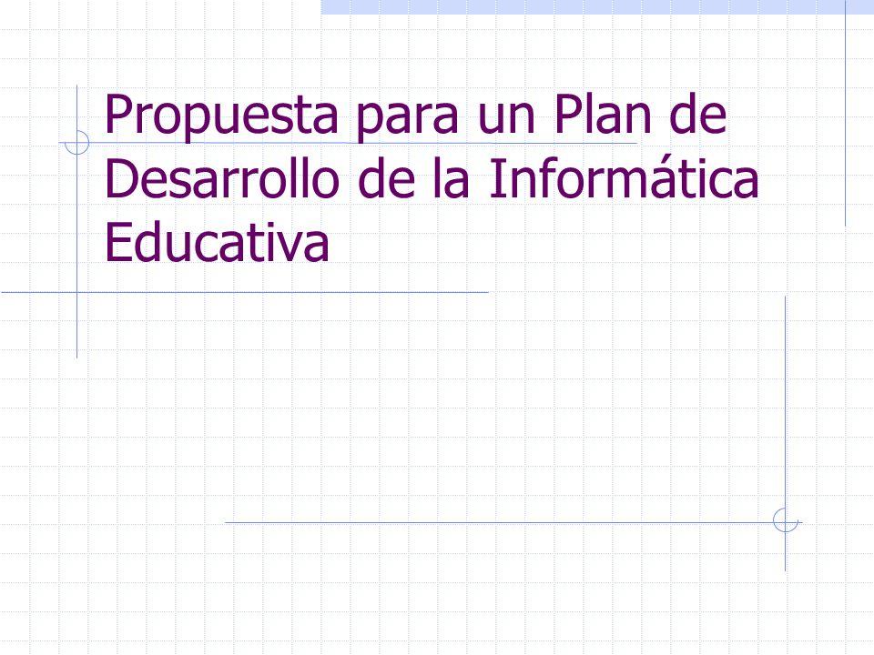 Propuesta para un Plan de Desarrollo de la Informática Educativa