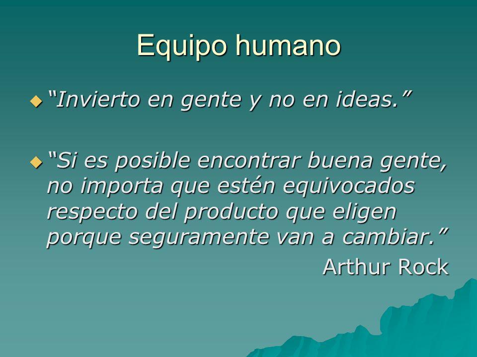 Equipo humano Invierto en gente y no en ideas.