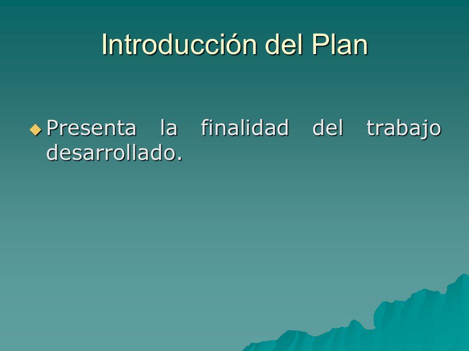 Introducción del Plan Presenta la finalidad del trabajo desarrollado.