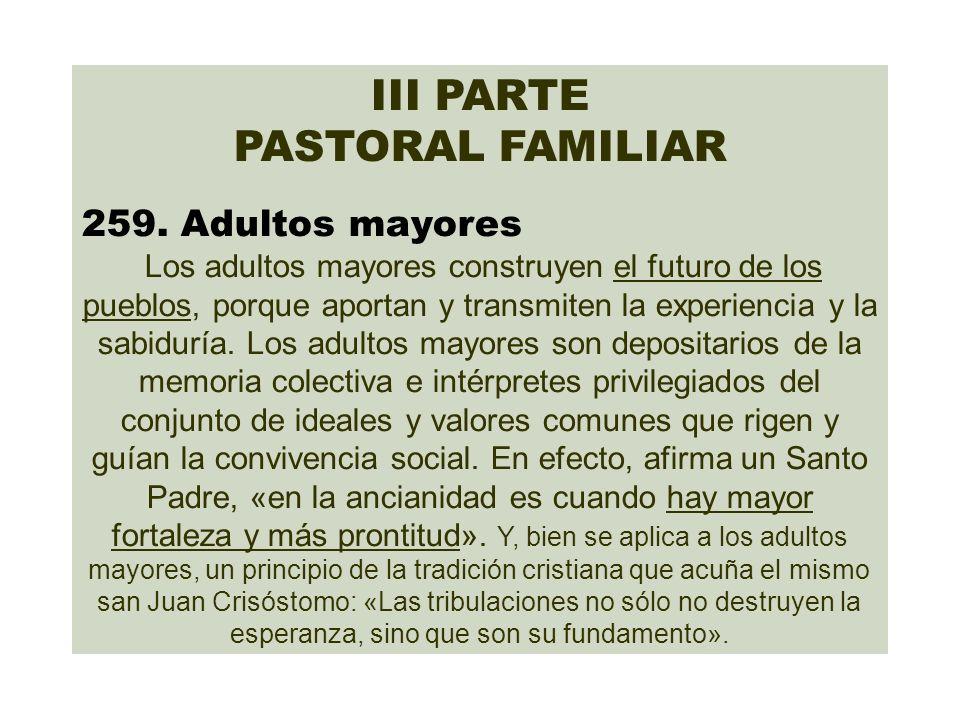 III PARTE PASTORAL FAMILIAR 259. Adultos mayores