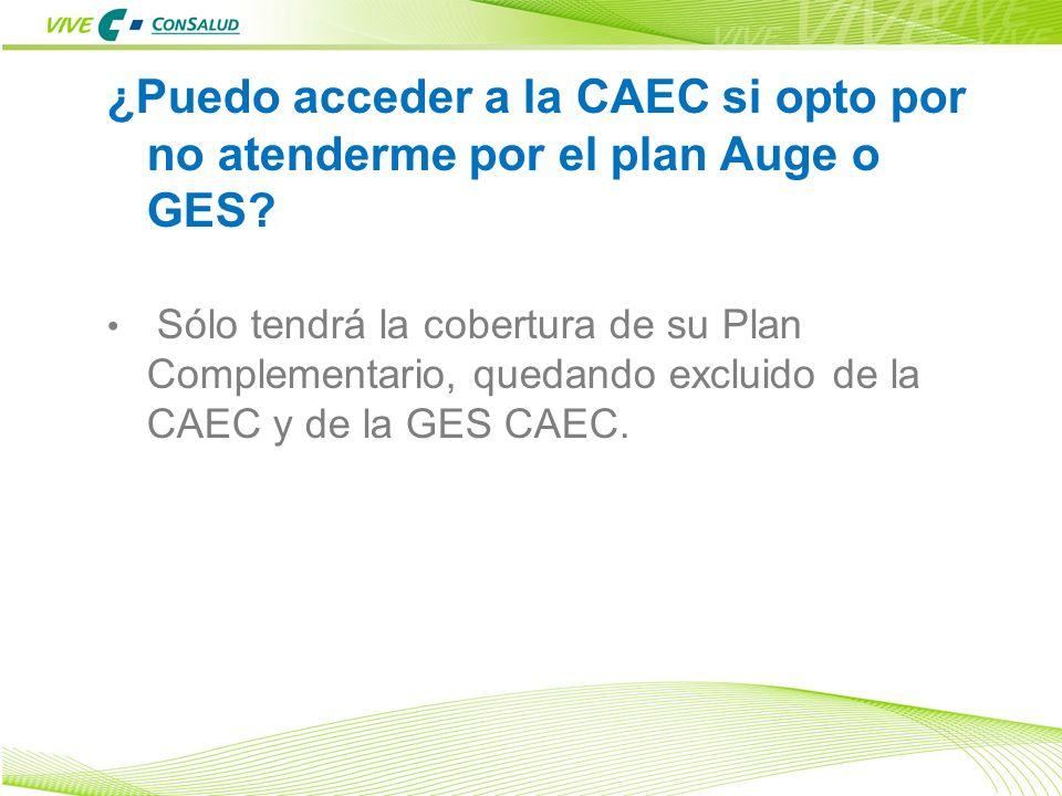 ¿Puedo acceder a la CAEC si opto por no atenderme por el plan Auge o GES