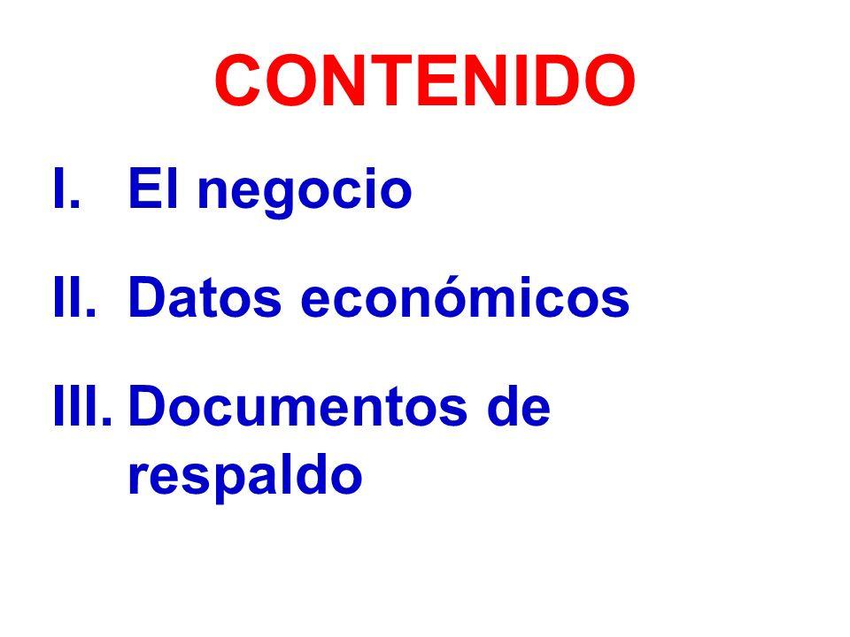 CONTENIDO El negocio Datos económicos Documentos de respaldo