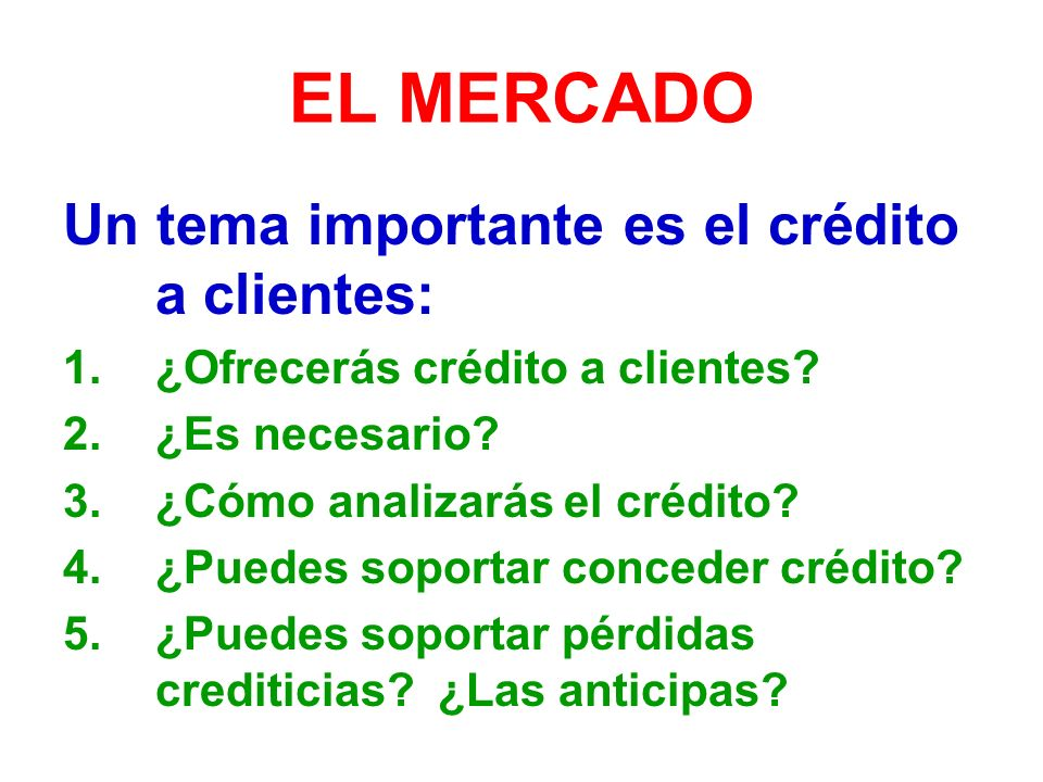 EL MERCADO Un tema importante es el crédito a clientes: