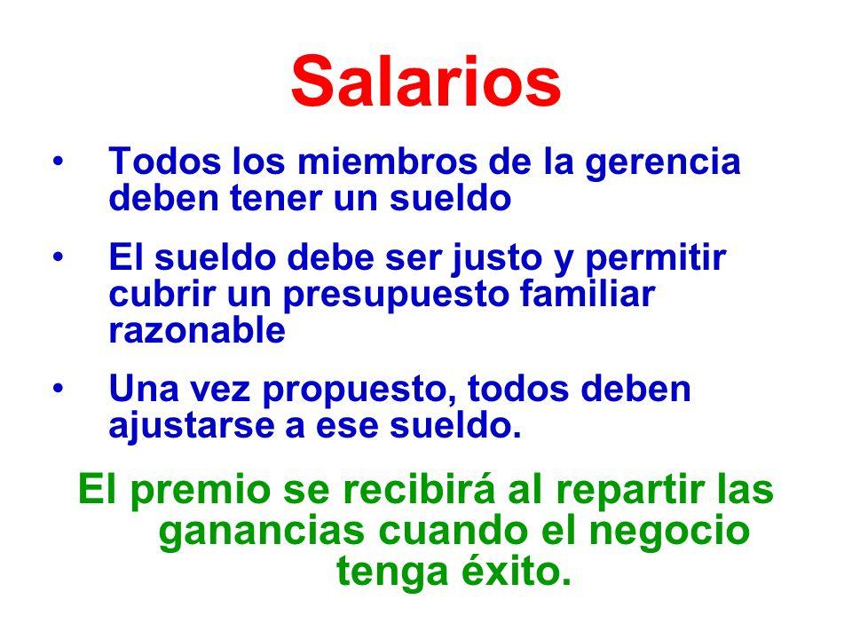 Salarios Todos los miembros de la gerencia deben tener un sueldo. El sueldo debe ser justo y permitir cubrir un presupuesto familiar razonable.