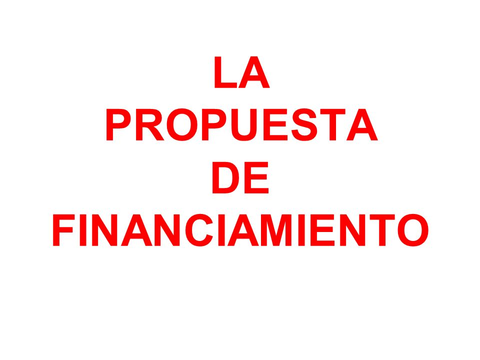 LA PROPUESTA DE FINANCIAMIENTO
