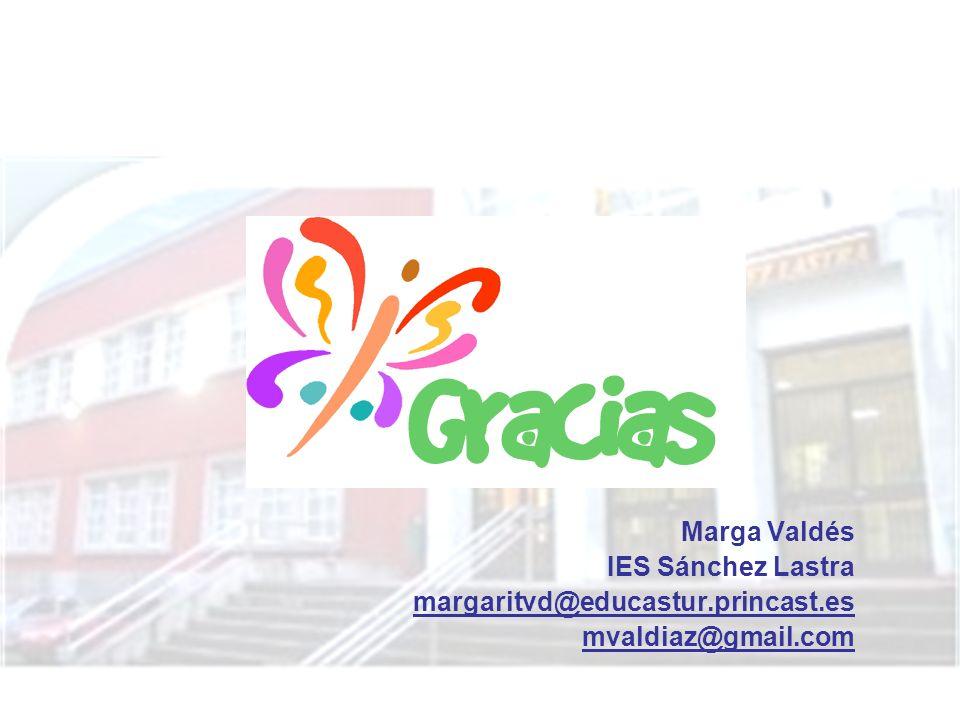 Marga Valdés IES Sánchez Lastra margaritvd@educastur.princast.es mvaldiaz@gmail.com