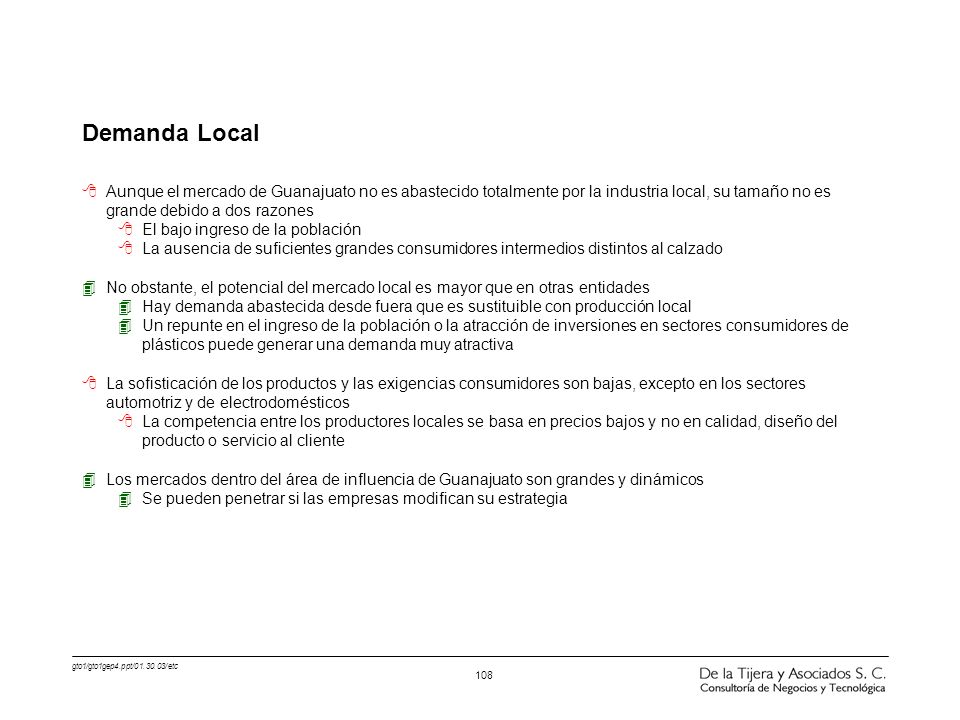 Demanda Local Aunque el mercado de Guanajuato no es abastecido totalmente por la industria local, su tamaño no es grande debido a dos razones.